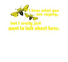 I hear what you are saying, but I really just want to talk about bees.  Photographic Print