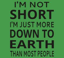 I'm Not Short I'm Just More Down To Earth Than Most People Baby Tee