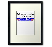 call kenny loggins you're in the danger zone Framed Print