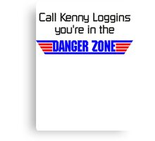 call kenny loggins you're in the danger zone Canvas Print