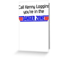 call kenny loggins you're in the danger zone Greeting Card