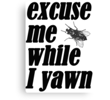 Excuse me while I yawn Canvas Print