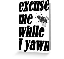 Excuse me while I yawn Greeting Card