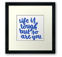 Life is Tough But So Are You Framed Print