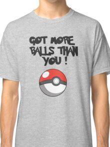 Got More Balls Than You Classic T-Shirt