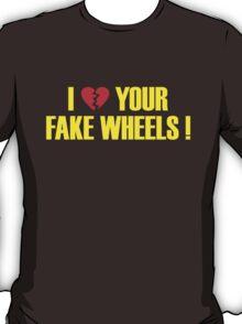 I Love Your Fake Wheels (4) T-Shirt