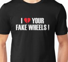 I Love Your Fake Wheels (5) Unisex T-Shirt