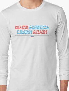 Make America Learn Again Long Sleeve T-Shirt