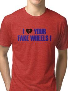 I Love Your Fake Wheels (7) Tri-blend T-Shirt