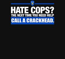 Hate cops The next time you need help call a crackhead Unisex T-Shirt
