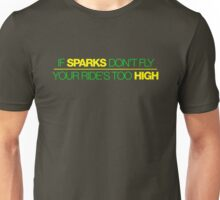 If sparks don't fly, your ride's too high (3) Unisex T-Shirt