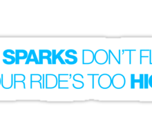 If sparks don't fly, your ride's too high (4) Sticker