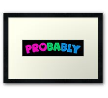 Probably (Polysexual) Framed Print
