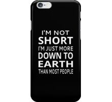 I'm Not Short I'm Just More Down To Earth Than Most People iPhone Case/Skin