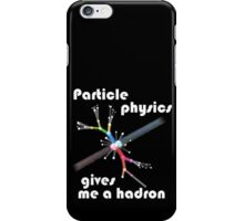 Particle physics gives me a hadron iPhone Case/Skin
