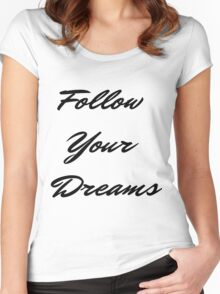 Follow Your Dreams in Black Women's Fitted Scoop T-Shirt
