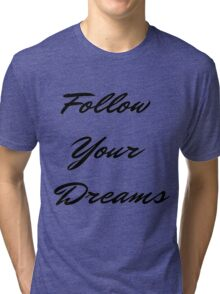 Follow Your Dreams in Black Tri-blend T-Shirt