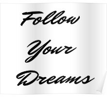 Follow Your Dreams in Black Poster
