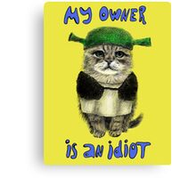 My owner is an IDIOT Canvas Print
