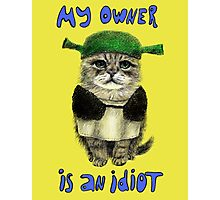 My owner is an IDIOT Photographic Print