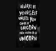 Always be yourself. Unless you can be a unicorn, then always be a unicorn. Unisex T-Shirt