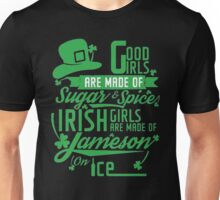 Good girls are made of sugar & spices irish girls are made of jameson on ice - T-shirts & Hoodies Unisex T-Shirt