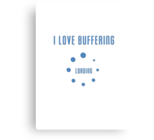 I Love Buffering T-shirt - Buffer Loading Top and Phone Case Canvas Print