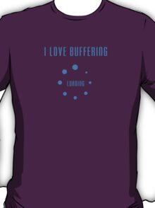 I Love Buffering T-shirt - Buffer Loading Top and Phone Case T-Shirt