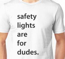 safety lights are for dudes. (black font) Unisex T-Shirt