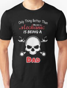 Only thing better than being a mechanic is beign a dad - T-shirts & Hoodies T-Shirt