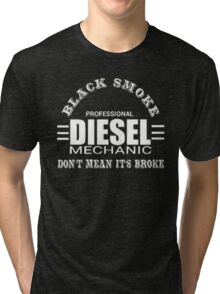 Black smoke professional diesel mechanic don't mean it's broke - T-shirts & Hoodies Tri-blend T-Shirt
