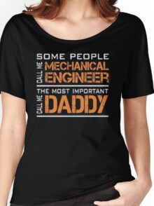 Some people call me a mechanical engineer the most important call me daddy - T-shirts & Hoodies Women's Relaxed Fit T-Shirt