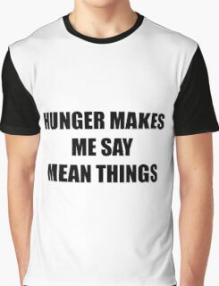 Hunger makes me say mean things Graphic T-Shirt
