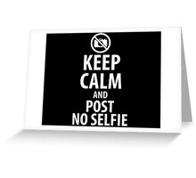 Keep calm and post no selfie Greeting Card