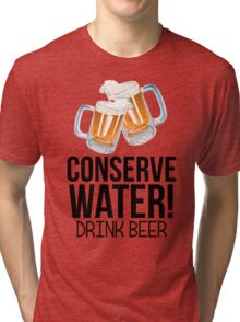 Conserve Water Drink Beer Tri-blend T-Shirt