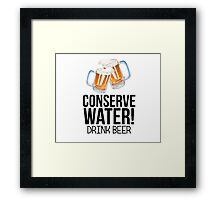 Conserve Water Drink Beer Framed Print
