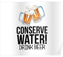 Conserve Water Drink Beer Poster