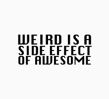 Weird Is A Side Effect Unisex T-Shirt