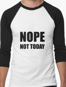 Nope not today Men's Baseball ¾ T-Shirt