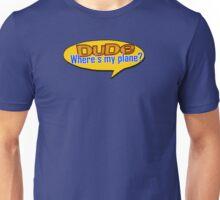 Dude, Where's my plane Unisex T-Shirt