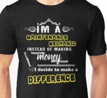 I'm a maintenance mechanic instead of making money I decide to make a difference - T-shirts & Hoodies Unisex T-Shirt