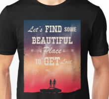 FIND SOME BEAUTIFUL PLACE TO GET LOST Unisex T-Shirt