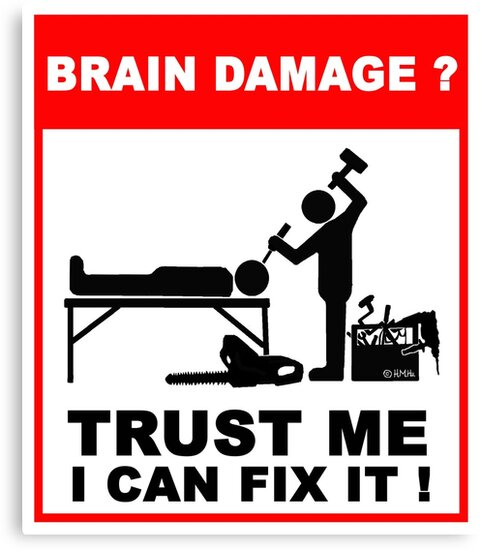 Brain damage, trust me I can fix it! by NewSignCreation
