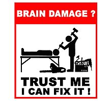 Brain damage, trust me I can fix it! Photographic Print