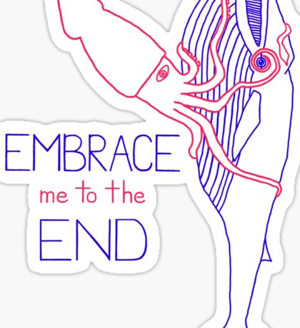 Embrace Me to the End Sticker