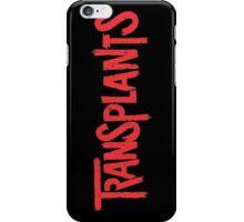 Transplants iPhone Case/Skin