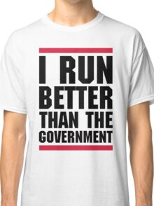 Run Better Than The Government Funny Quote Classic T-Shirt