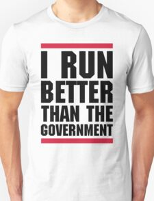 Run Better Than The Government Funny Quote Unisex T-Shirt