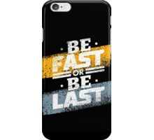 Be Fast or Be Last iPhone Case/Skin