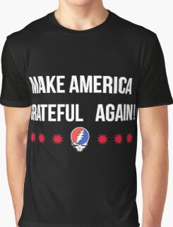 make america grateful die! Graphic T-Shirt